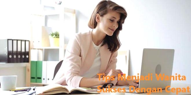 Tips Menjadi Wanita Sukses Dengan Cepat
